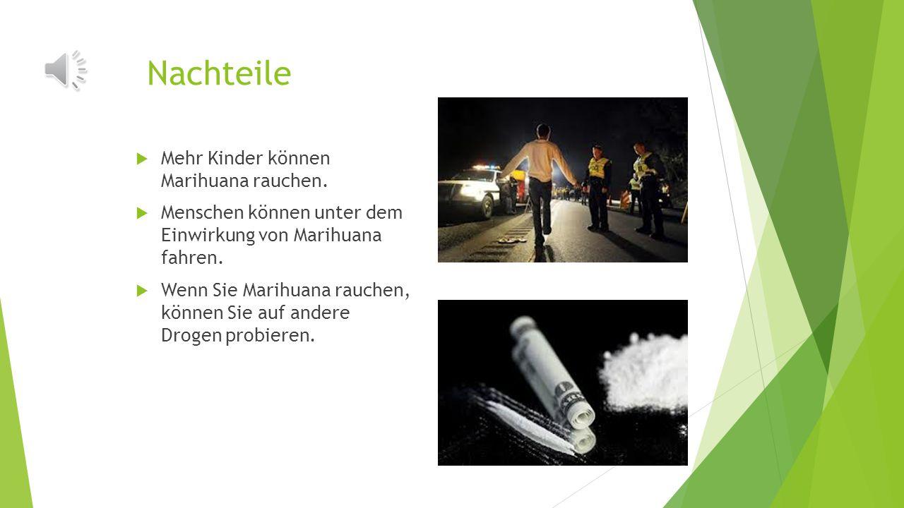 Nachteile Mehr Kinder können Marihuana rauchen.