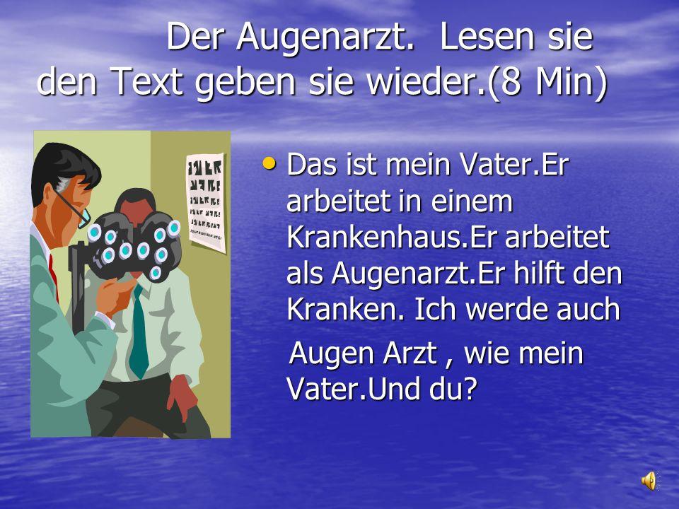 Der Augenarzt. Lesen sie den Text geben sie wieder.(8 Min)
