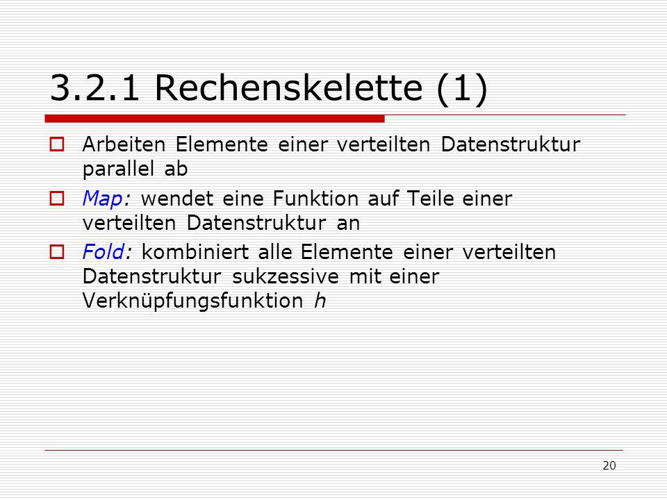 3.2.1 Rechenskelette (1) Arbeiten Elemente einer verteilten Datenstruktur parallel ab.