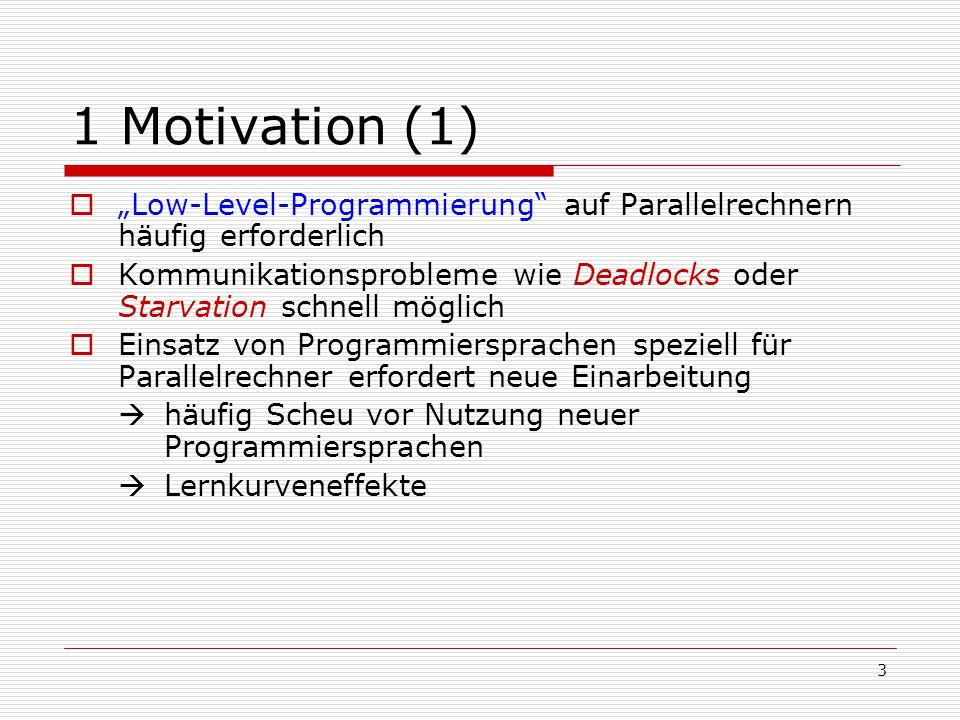 """1 Motivation (1) """"Low-Level-Programmierung auf Parallelrechnern häufig erforderlich."""