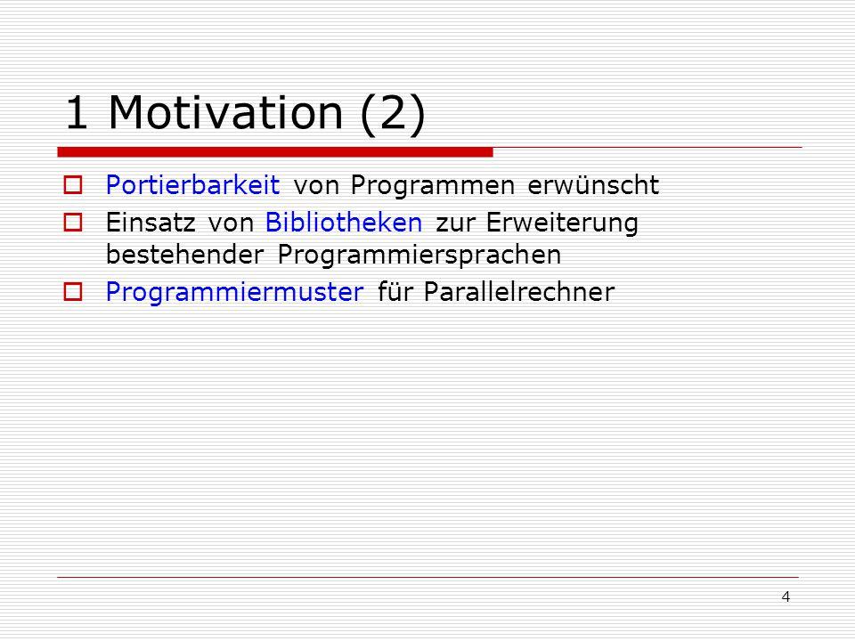 1 Motivation (2) Portierbarkeit von Programmen erwünscht