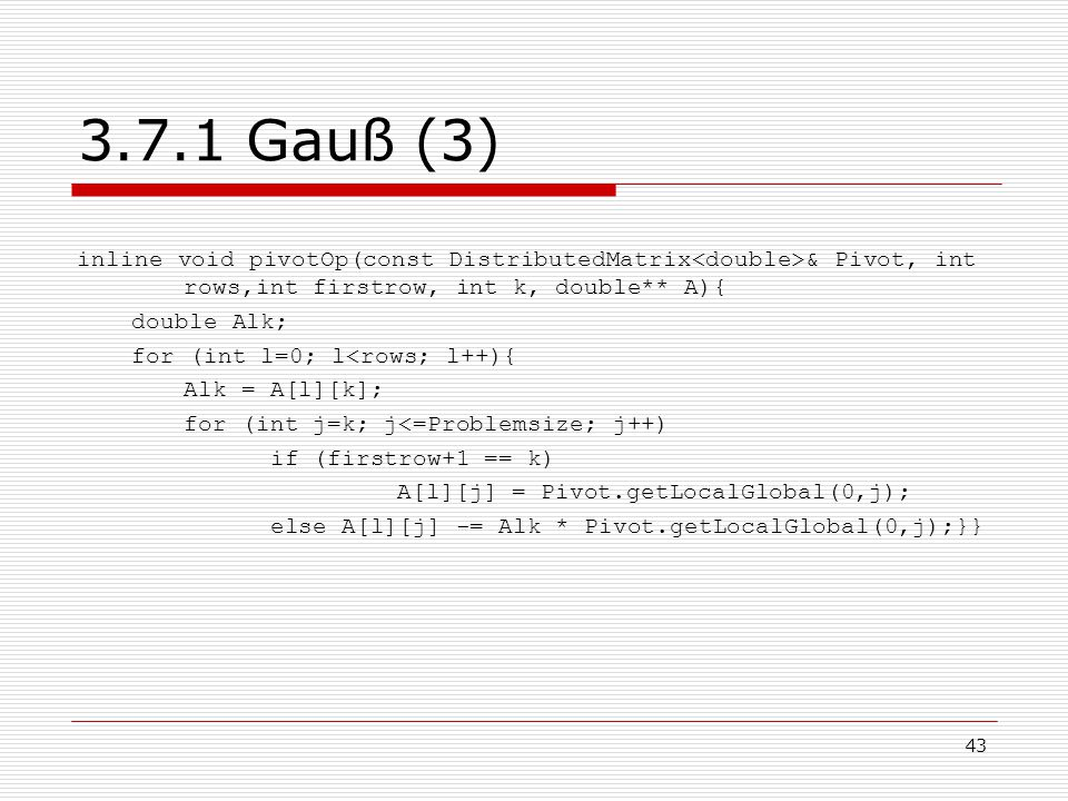 3.7.1 Gauß (3) inline void pivotOp(const DistributedMatrix<double>& Pivot, int rows,int firstrow, int k, double** A){