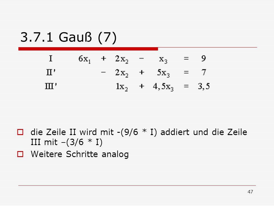 3.7.1 Gauß (7) die Zeile II wird mit -(9/6 * I) addiert und die Zeile III mit –(3/6 * I) Weitere Schritte analog.