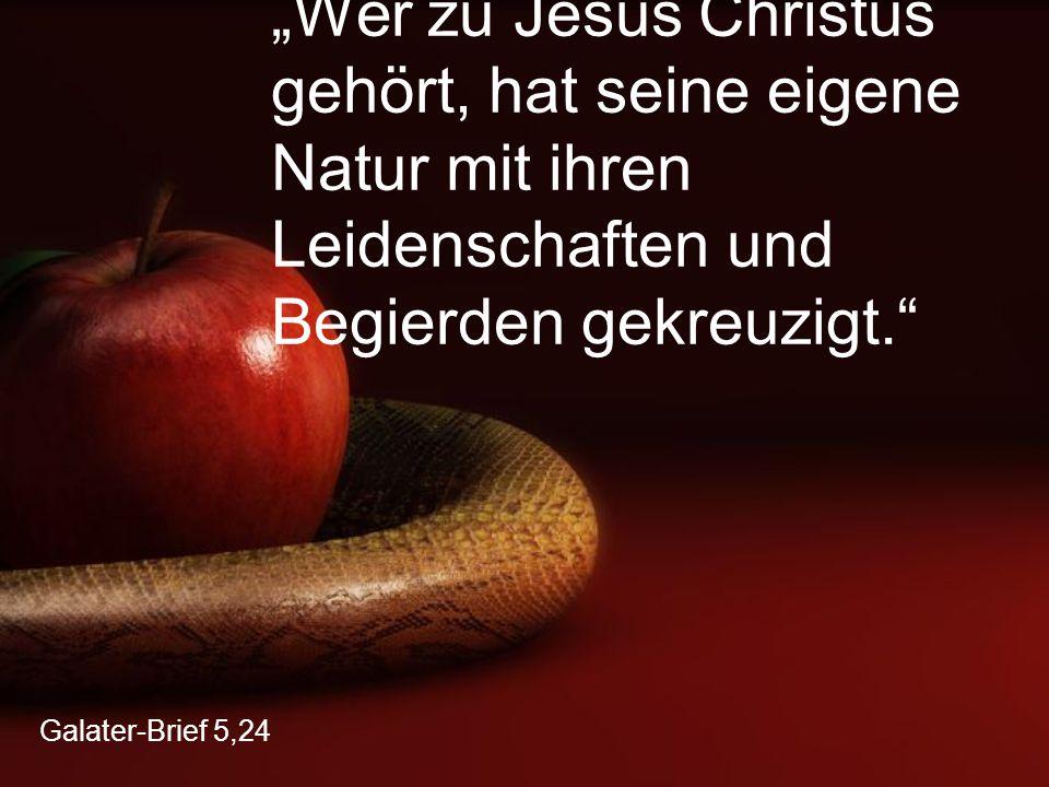 """""""Wer zu Jesus Christus gehört, hat seine eigene Natur mit ihren Leidenschaften und Begierden gekreuzigt."""