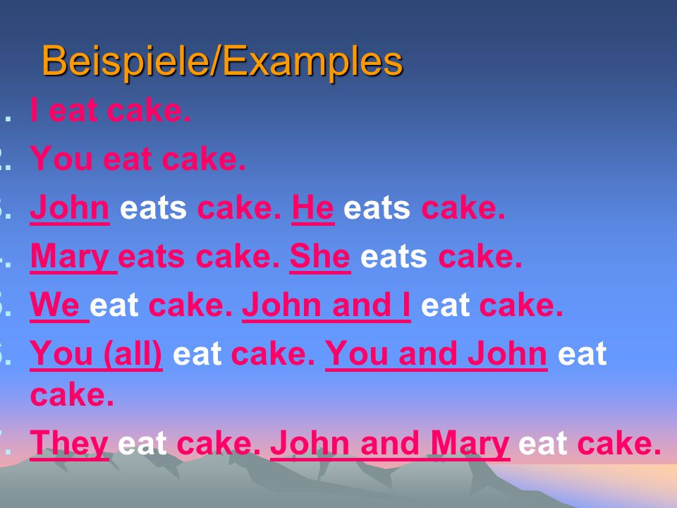 Beispiele/Examples I eat cake. You eat cake.