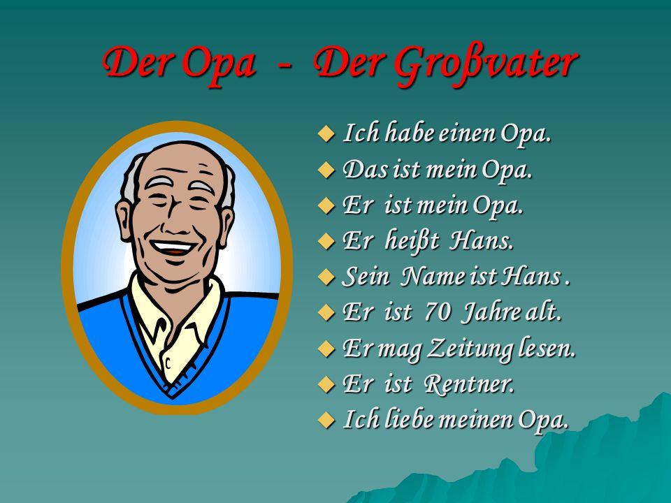 Der Opa - Der Groβvater Ich habe einen Opa. Das ist mein Opa.