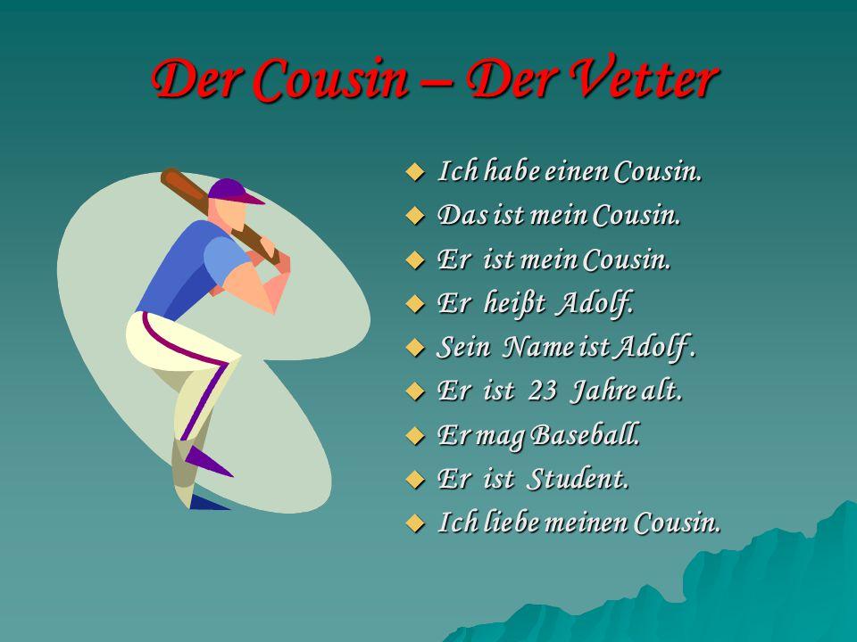 Der Cousin – Der Vetter Ich habe einen Cousin. Das ist mein Cousin.