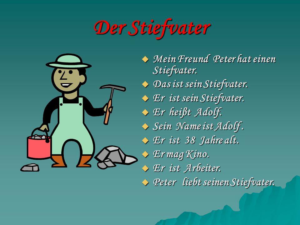 Der Stiefvater Mein Freund Peter hat einen Stiefvater.