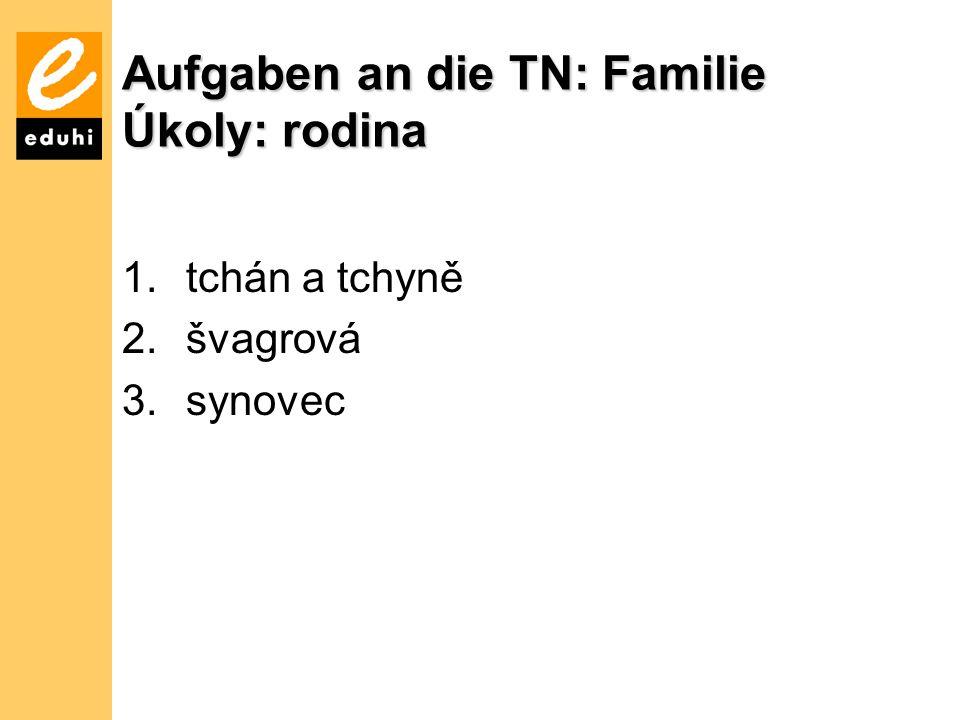 Aufgaben an die TN: Familie Úkoly: rodina