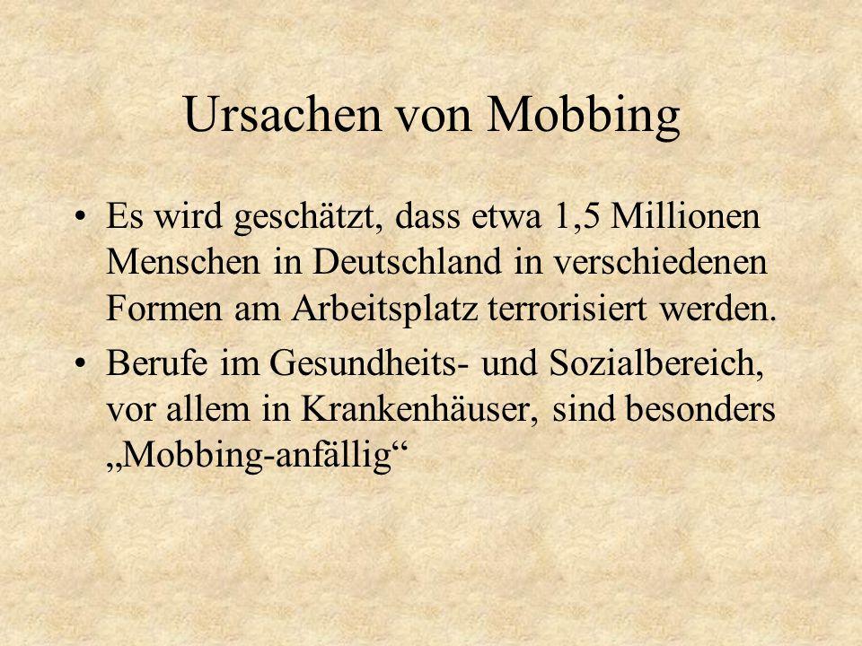 Ursachen von Mobbing Es wird geschätzt, dass etwa 1,5 Millionen Menschen in Deutschland in verschiedenen Formen am Arbeitsplatz terrorisiert werden.