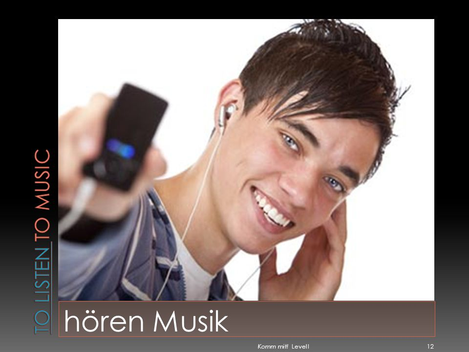 To listen to music hören Musik Komm mit! Level I