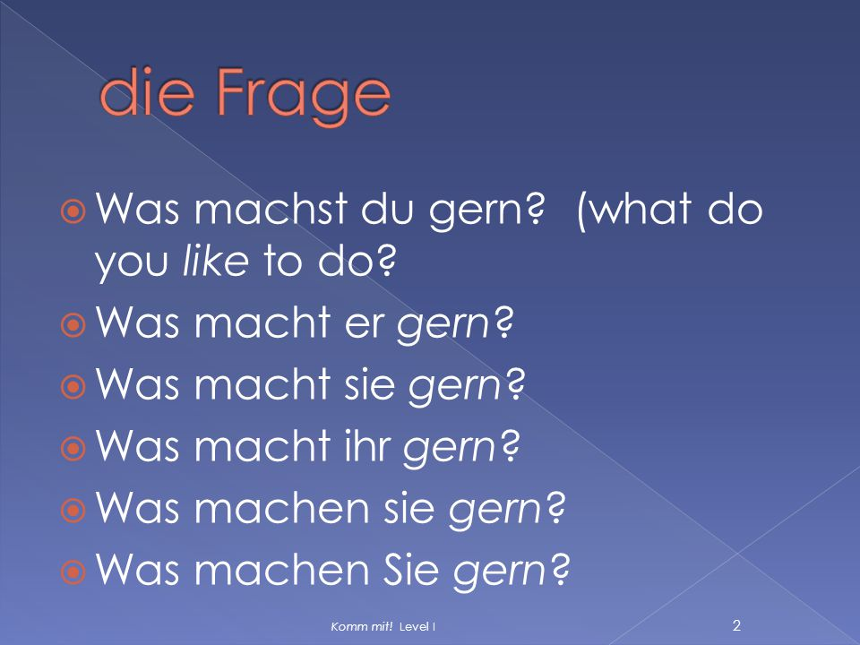 die Frage Was machst du gern (what do you like to do