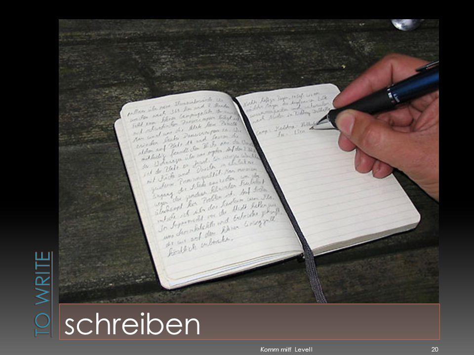 To write schreiben Komm mit! Level I