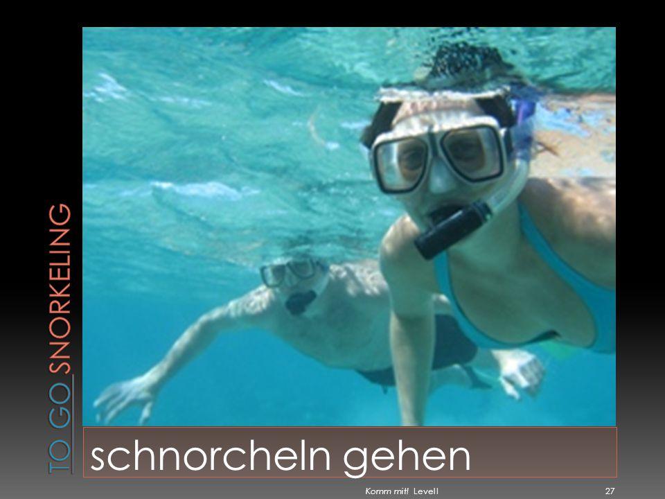 To go snorkeling schnorcheln gehen Komm mit! Level I