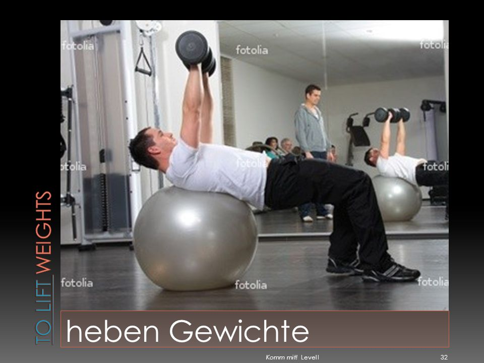 To lift weights heben Gewichte Komm mit! Level I