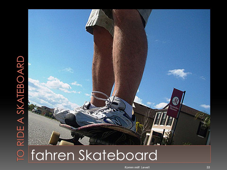 To ride a skateboard fahren Skateboard Komm mit! Level I