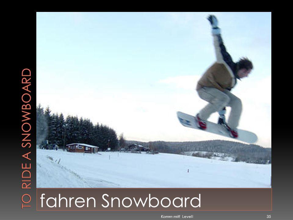To ride a snowboard fahren Snowboard Komm mit! Level I