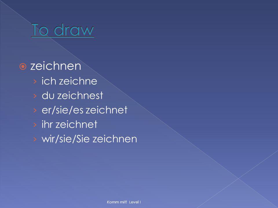 To draw zeichnen ich zeichne du zeichnest er/sie/es zeichnet