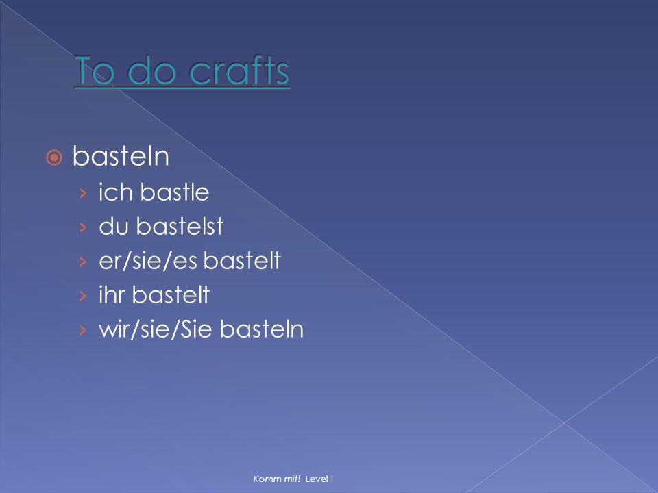 To do crafts basteln ich bastle du bastelst er/sie/es bastelt