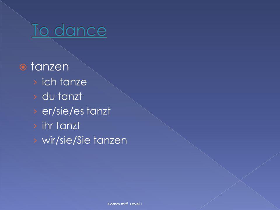 To dance tanzen ich tanze du tanzt er/sie/es tanzt ihr tanzt