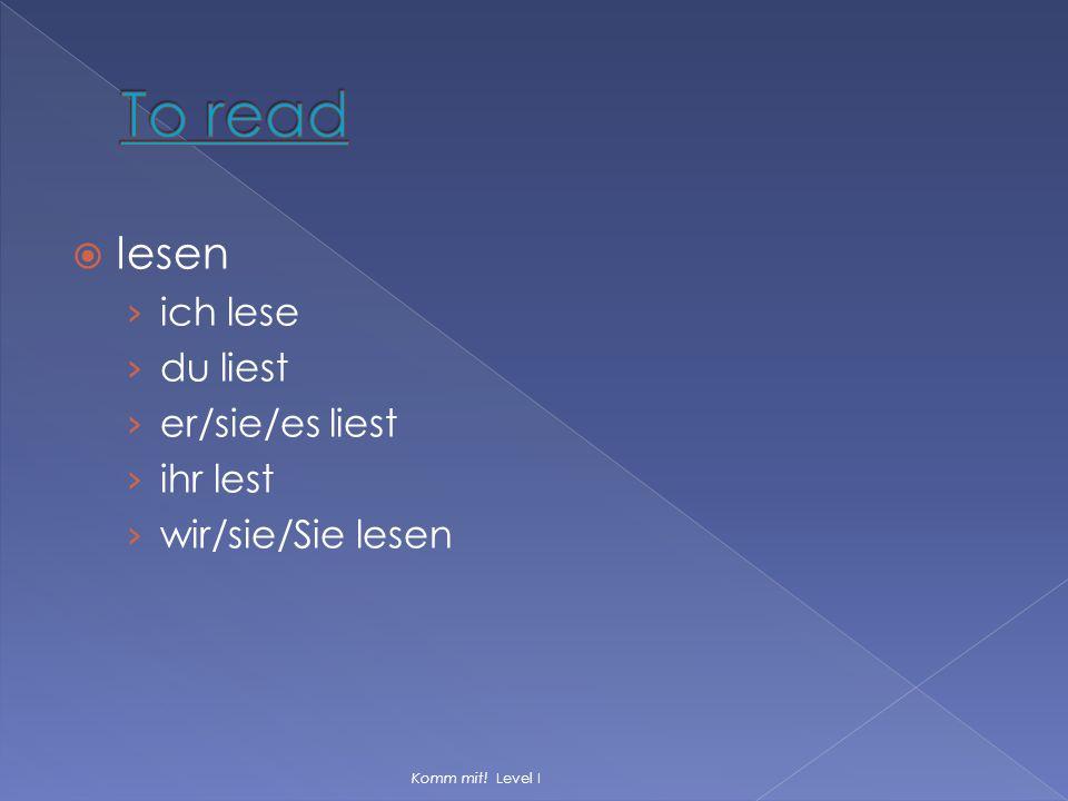To read lesen ich lese du liest er/sie/es liest ihr lest