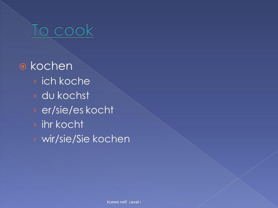 To cook kochen ich koche du kochst er/sie/es kocht ihr kocht