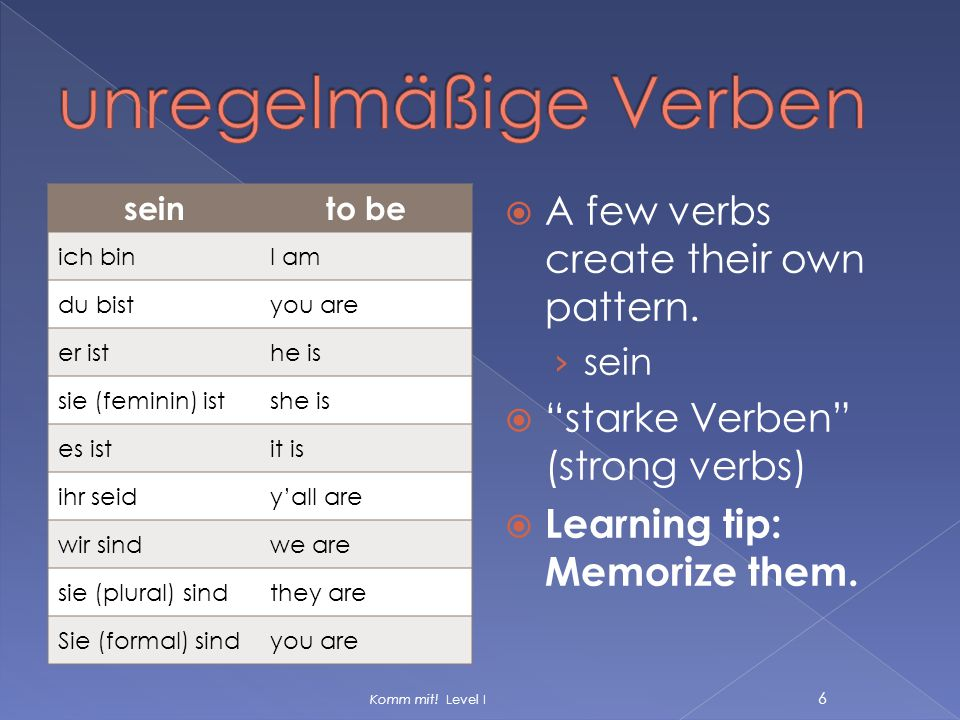 unregelmäßige Verben A few verbs create their own pattern.