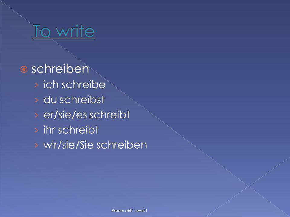 To write schreiben ich schreibe du schreibst er/sie/es schreibt