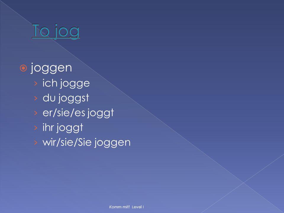 To jog joggen ich jogge du joggst er/sie/es joggt ihr joggt