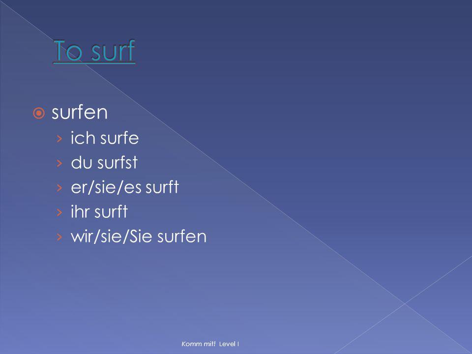 To surf surfen ich surfe du surfst er/sie/es surft ihr surft