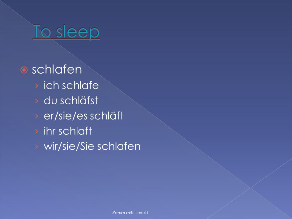 To sleep schlafen ich schlafe du schläfst er/sie/es schläft