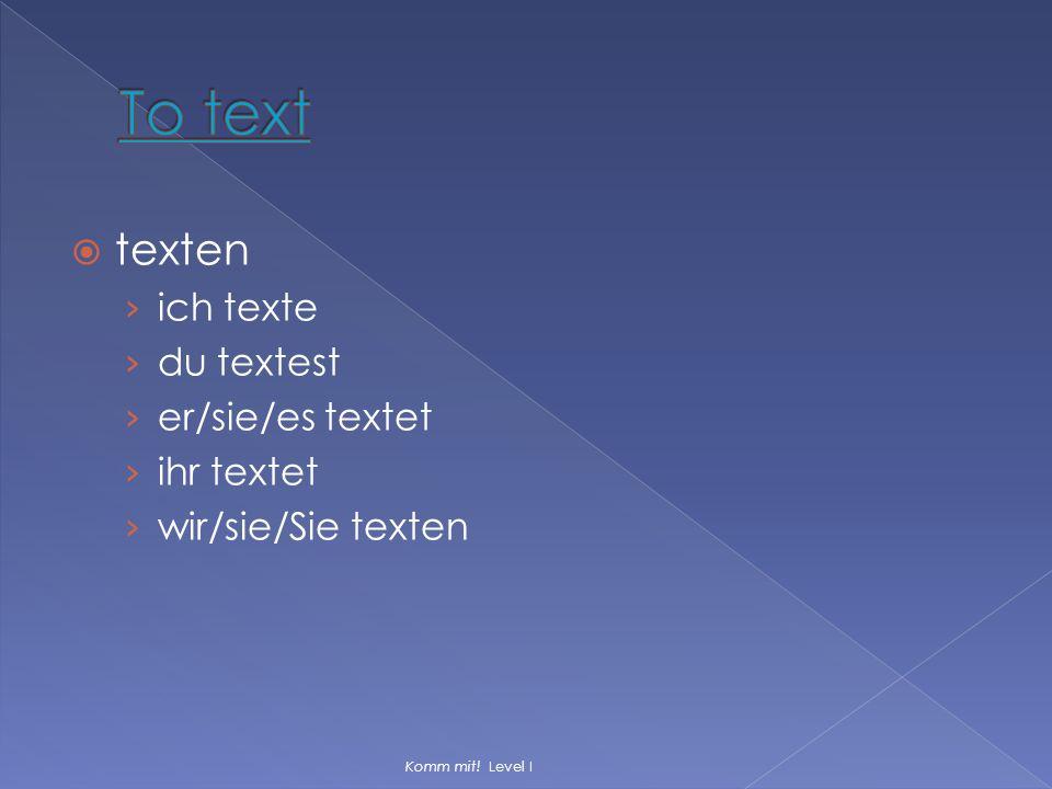 To text texten ich texte du textest er/sie/es textet ihr textet