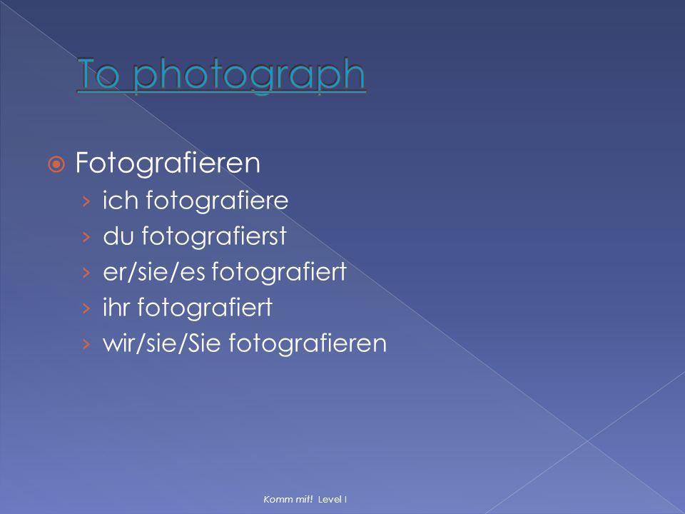 To photograph Fotografieren ich fotografiere du fotografierst