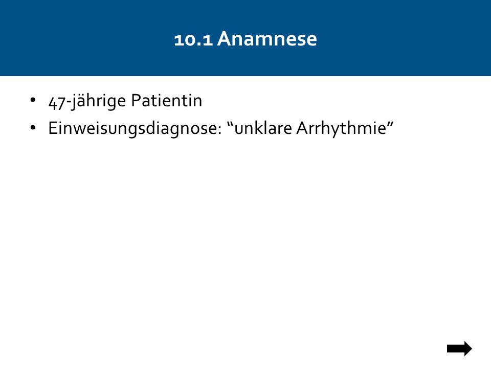 10.1 Anamnese 47-jährige Patientin