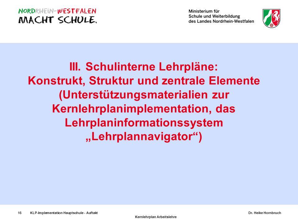 """III. Schulinterne Lehrpläne: Konstrukt, Struktur und zentrale Elemente (Unterstützungsmaterialien zur Kernlehrplanimplementation, das Lehrplaninformationssystem """"Lehrplannavigator )"""