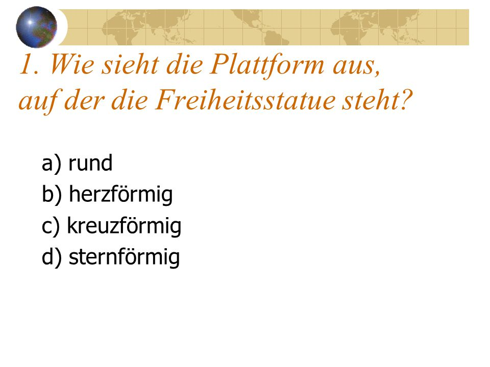 1. Wie sieht die Plattform aus, auf der die Freiheitsstatue steht