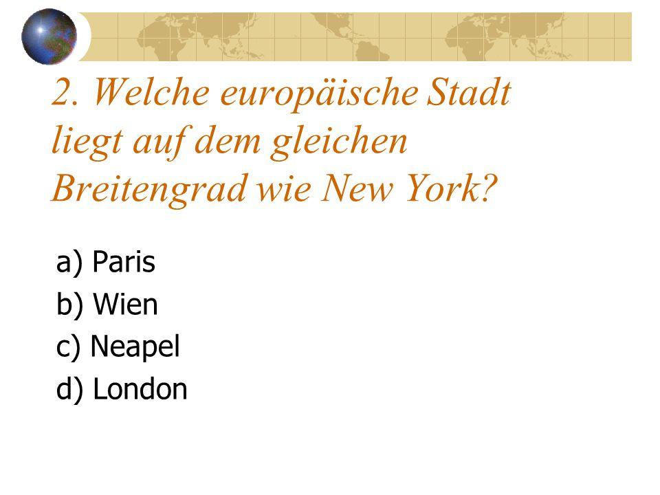 2. Welche europäische Stadt liegt auf dem gleichen Breitengrad wie New York