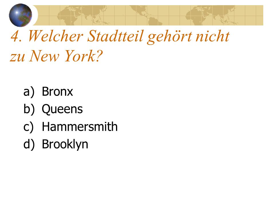 4. Welcher Stadtteil gehört nicht zu New York