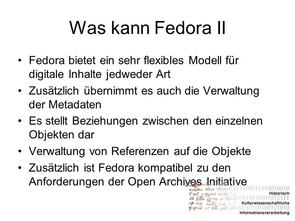 Was kann Fedora II Fedora bietet ein sehr flexibles Modell für digitale Inhalte jedweder Art.