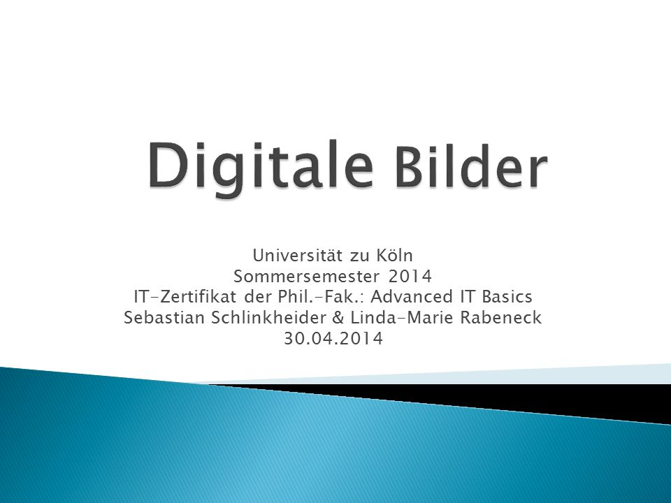 Digitale Bilder Universität zu Köln Sommersemester 2014