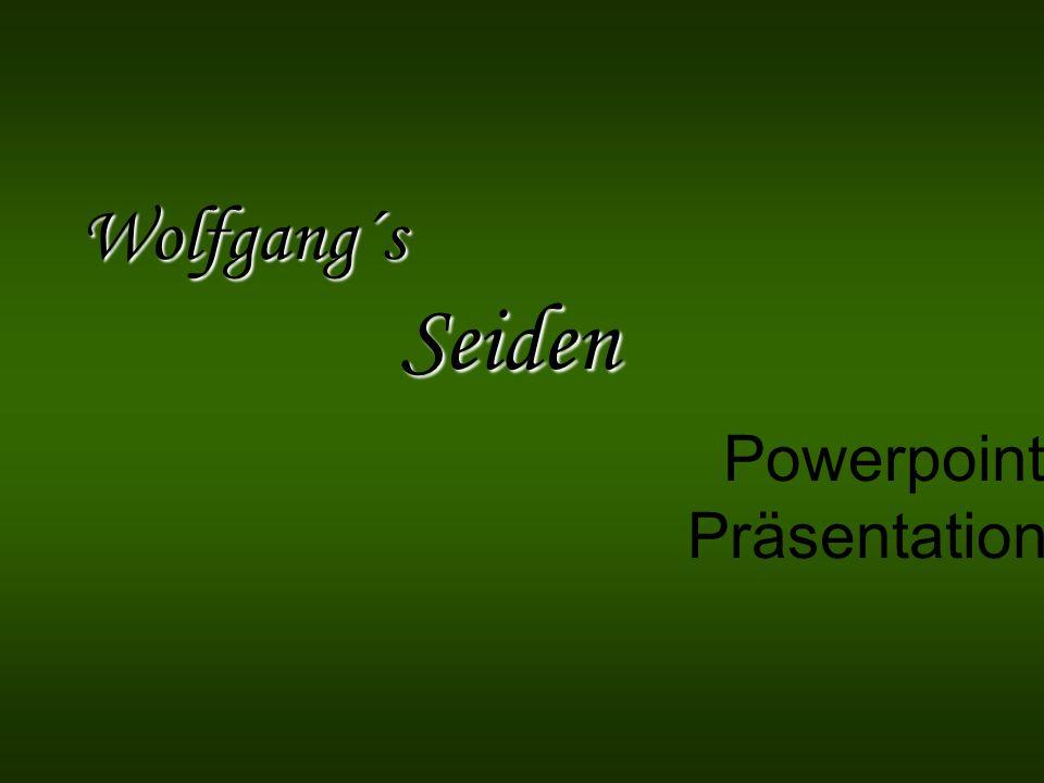 Wolfgang´s Seiden Powerpoint Präsentation