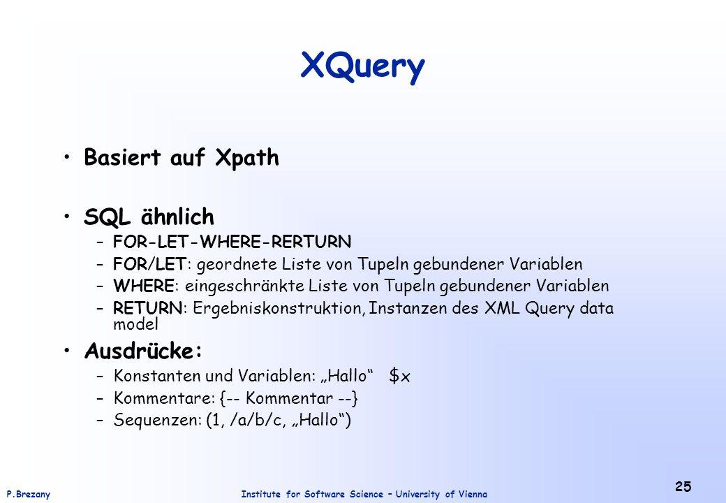 XQuery Basiert auf Xpath SQL ähnlich Ausdrücke: FOR-LET-WHERE-RERTURN