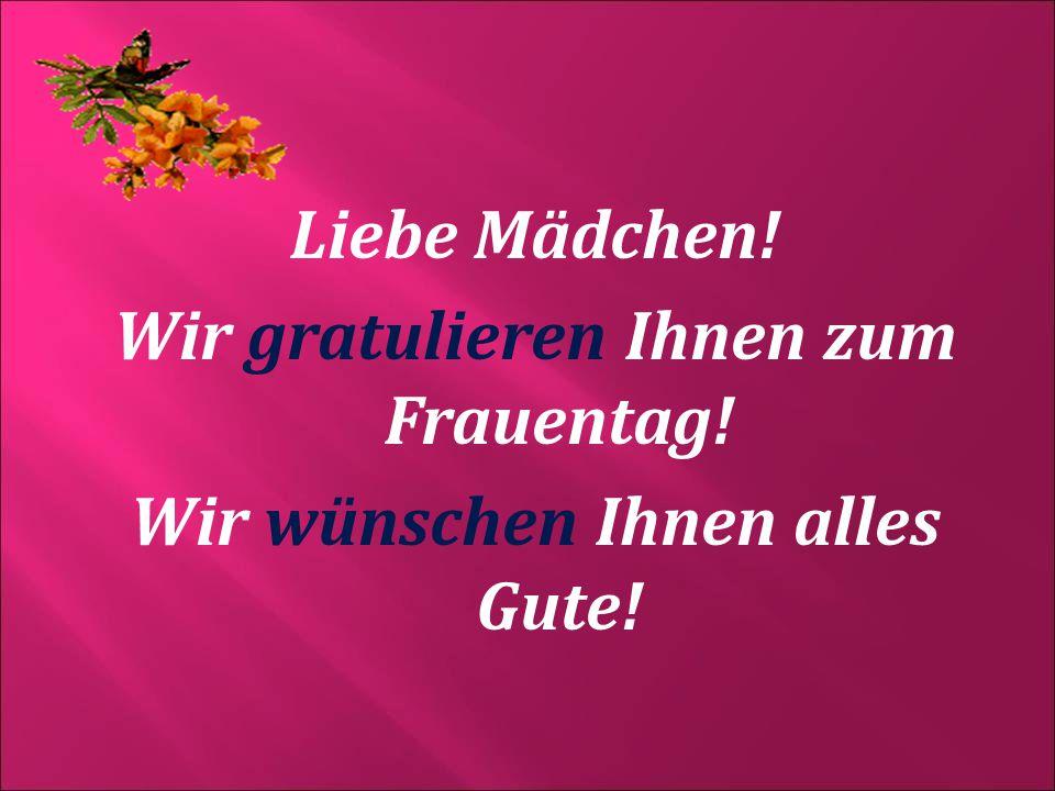 Wir gratulieren Ihnen zum Frauentag! Wir wünschen Ihnen alles Gute!