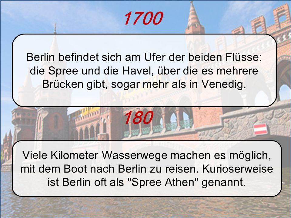 1700 Berlin befindet sich am Ufer der beiden Flüsse: die Spree und die Havel, über die es mehrere Brücken gibt, sogar mehr als in Venedig.