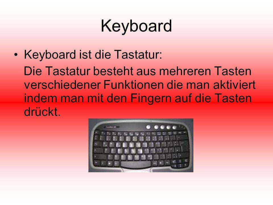 Keyboard Keyboard ist die Tastatur: