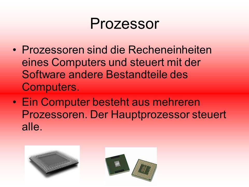 Prozessor Prozessoren sind die Recheneinheiten eines Computers und steuert mit der Software andere Bestandteile des Computers.