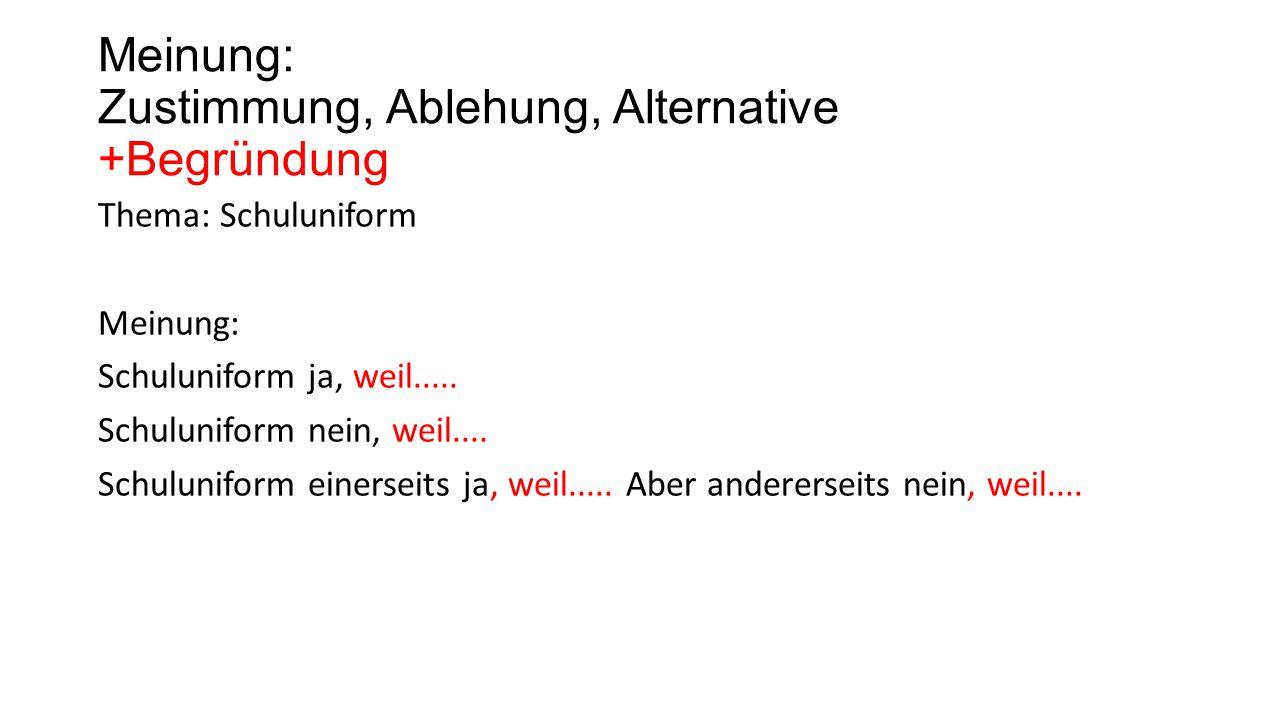 Meinung: Zustimmung, Ablehung, Alternative +Begründung