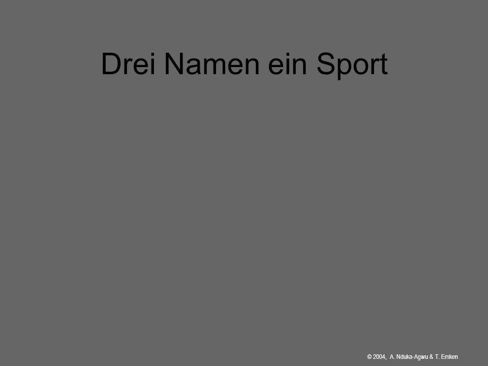 Drei Namen ein Sport © 2004, A. Nduka-Agwu & T. Emken