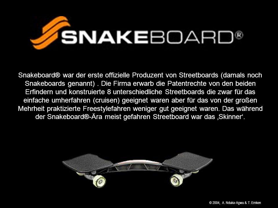Snakeboard® war der erste offizielle Produzent von Streetboards (damals noch Snakeboards genannt) . Die Firma erwarb die Patentrechte von den beiden Erfindern und konstruierte 8 unterschiedliche Streetboards die zwar für das einfache umherfahren (cruisen) geeignet waren aber für das von der großen Mehrheit praktizierte Freestylefahren weniger gut geeignet waren. Das während der Snakeboard®-Ära meist gefahren Streetboard war das 'Skinner'.