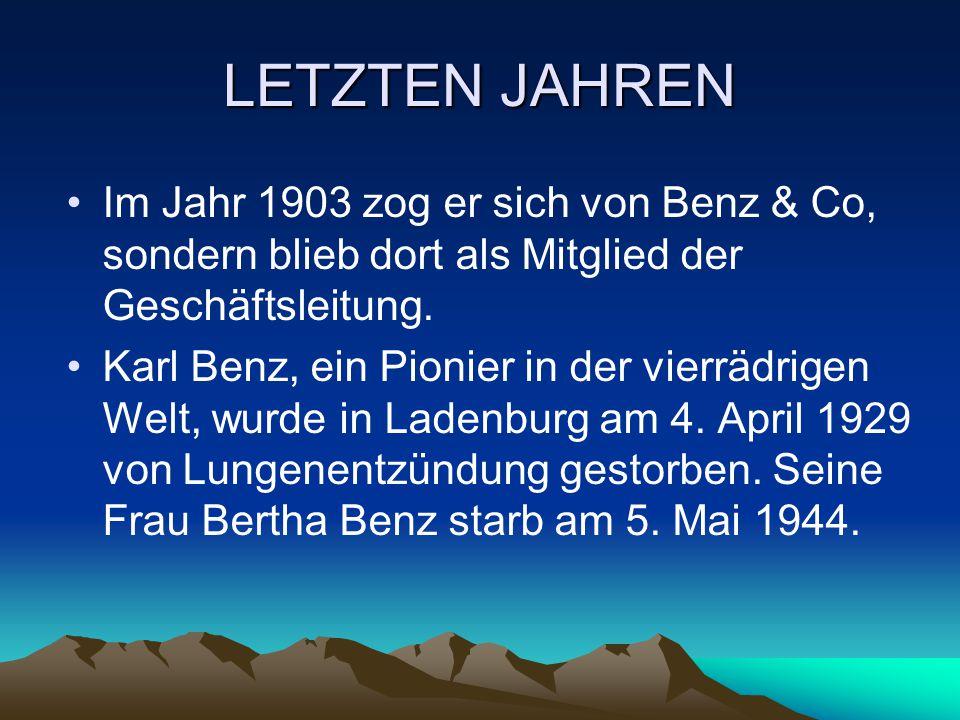 LETZTEN JAHREN Im Jahr 1903 zog er sich von Benz & Co, sondern blieb dort als Mitglied der Geschäftsleitung.